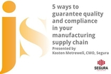 5 ways to guarantee quality and compliance in your manufacturing supply chain